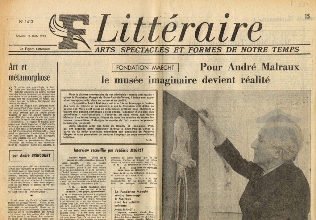 Image of «Le Figaro Littéraire», 16 juin 1973, n° 1413, p. 15 et 20. Fondation Maeght: «Pour André Malraux le musée imaginaire devient réalité.» – Interview d'Aimé Maeght, de Jean-Louis Prat et de Nicole Worms de Romilly, recueillie par Frédéric Mégret .»