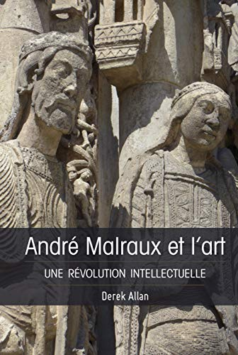 Image of Derek Allan, Malraux et l'art : une révolution intellectuelle, New York, Bruxelles, Berne, Peter Lang International Academic Publishers, 2021.